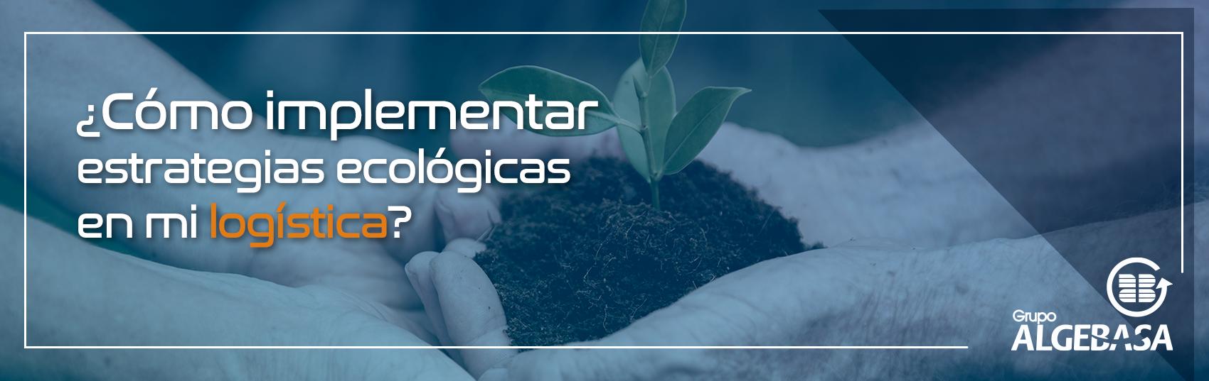 Como-implementar-estrategias-ecologicas-en-mi-logistica_banner