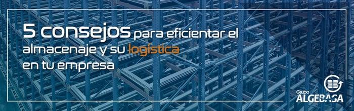 5-consejos-para-eficientar-el-almacenaje-y-su-logistica-en-tu-empresa_BLOG