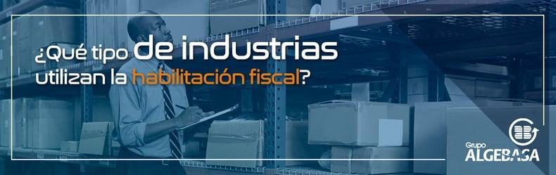 Que-tipo-de-industrias-utilizan-la-habilitacion-fiscal_banner-1